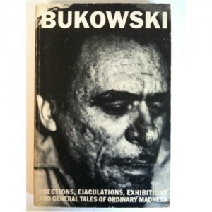 Erections, Ejaculations, Exhibitions, and General Tales of Ordinary Madness Bukowski
