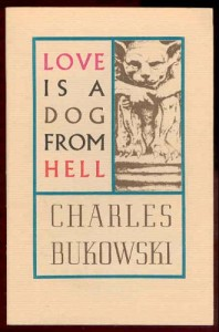 Charles Bukowski Love is a Dog From Hell