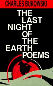 last night of the earth poems charles bukowski