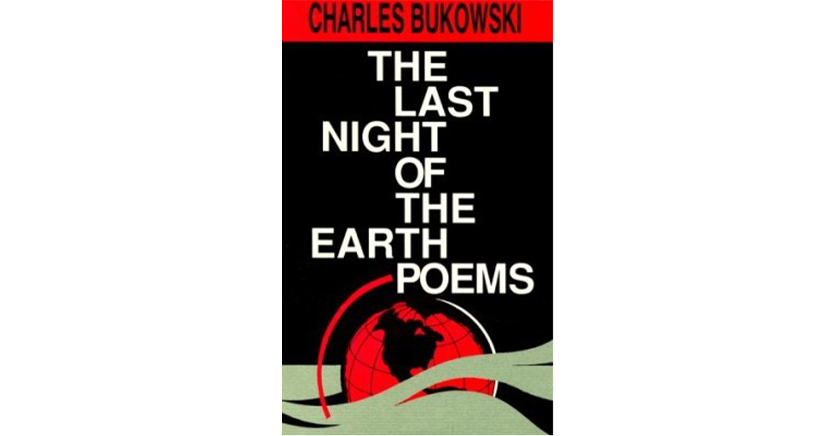 last night of the earth poems bukowski poem